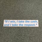"""If I win, I take the cash, and I take the respect"" Quote Sticker"
