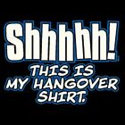 BRAND NEW SHHHHH THIS IS MY HANGOVER SHIRT T-Shirts Small to 5XL BLACK or WHITE