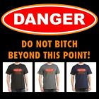 Funny T-shirt, DANGER: DO NOT BITCH BEYOND THIS POINT, Muliple Colors, S - 2XL