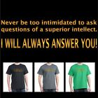Funny Smart T-shirt, NEVER BE INTIMIDATED OF A SUPERIOR INTELLECT, S - 2XL