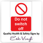 """Do Not Switch Off"" Prohibition Sticker / Signs - Multi Pack Discount - Warning"