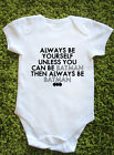 Always Be Yourself Unless You Can Be Batman Baby Vest Grow Funny Geek Gift J1100