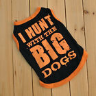 "New Cat Dog Clothing vest shirt polo shirt ""i hunt with the big dog"" Apparel Q7"