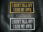 I DIDNT FALL OFF I RIDE MY OWN BIKER SEW ON EMBROIDERED PATCH