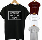 I HAVE NOTHING TO WEAR T-shirt Ladies  Top Unisex Funny Slogan Tumblr Hipster