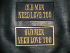 OLD MEN NEED LOVE TOO BIKER SEW ON EMBROIDERED PATCH