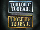 TOO LOUD TOO BAD BIKER SEW ON EMBROIDERED PATCH