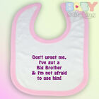 Dont Upset Me I've A Big Brother Embroidered Pink Trim Velcro Baby Bib Girl Gift