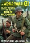 The World War II GI US Army Uniforms 1941-45 In Color Photographs Reference Book