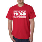 IMPEACH TRUMP! T-Shirt - Not My President Protest Anti-Trump Donald Tee- AMERICA