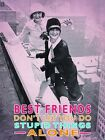 BEST FRIENDS STUPID THINGS FRIENDSHIP FEMALE HUMOUR - TIN SIGN METAL PLAQUE 614