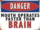 DANGER MOUTH OPERATES FASTER THAN BRAIN - OFFICE WORKSHOP METAL PLAQUE SIGN 808