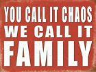 YOU CALL IT CHAOS WE CALL IT FAMILY MUM DAD SON DAUGHTER - SIGN METAL PLAQUE 940