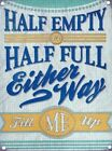 HALF EMPTY HALF FULL EITHER WAY FILL ME UP - PROSECCO WINE METAL SIGN PLAQUE 870