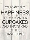 YOU CAN'T BUY HAPPINESS BUT YOU CAN BUY CUPCAKES - BAKING METAL SIGN PLAQUE G16