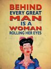 BEHIND EVERY GREAT MAN IS A WOMAN ROLLING HER EYES DAD HUSBAND METAL PLAQUE 627