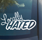 Locally Hated Vinyl Decal Sticker JDM stance race drift lowered car funny low