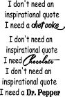 I don't need an inspiration quote I need... (diet coke, chocolate, dr. pepper) $10.5  on eBay
