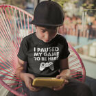 Внешний вид - I Paused My Game To Be Here Funny Gift For Gamer Youth Kids T-Shirt