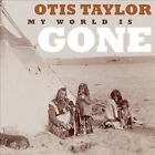 My World Is Gone  by Otis Taylor (CD, Feb-2013, Telarc) Like New Ships 1st Class