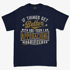 Oldies Club Navy If Things Get Better With Age T-Shirt