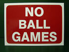 No Ball Games - Safety Sign - Rigid A3 approx - site school park factory shop