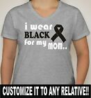 "Customize Ladies V-Neck ""I Wear Black for my MOM"" Melanoma Cancer Shirt SM-2XL"