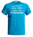 What Doesn't Kill U Makes U Stronger T-Shirt Fitness Exercise SZ S-5XL
