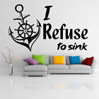 Vinyl Wall Sticker Art Text Quote I Refuse to Sink Decor Decal Boat Sign Yacht