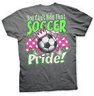 You Can't Hide That Soccer Mom Pride - Soccer T-shirt