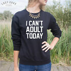 * I Can't Adult Today Sweater Top Sweatshirt Funny Fashion Slogan Tumblr Gift *