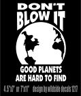 Earth Vinyl Decal Don't Blow It Good Planets Are Hard To Fin