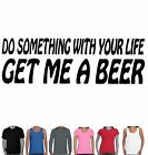 Funny T-Shirts Get me a beer Drinking sarcastic Men's Ladies T-Shirts Aussie tee