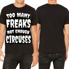 KND Too Many Freaks Not Enough Circuses Sideshow Goth Mens T-Shirt Black TO 3XL