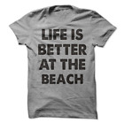 Life Is Better At The Beach T-Shirt Summer Time Shirt Beach T Shirt