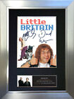 LITTLE BRITAIN Signed Autograph Mounted Photo Reproduction A4 Print 479
