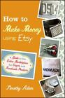 Nonfiction - How To Make Money Using Etsy A Guide To The Online Marketplace For ExLib
