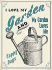I LOVE MY GARDEN AND MY GARDEN LOVES ME - GREENHOUSE - METAL SIGN TIN PLAQUE G25