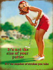 GOLF - IT'S NOT THE SIZE OF YOUR PUTTER  - HUMOUR - METAL SIGN TIN PLAQUE 472