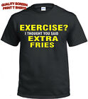 EXERCISE THOUGHT YOU SAID EXTRA FRIES Mens T-Shirt/Funny/Fat/Joke/Gift birthday