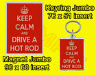 KEEP CALM AND DRIVE HOT ROD JUMBO FRIDGE MAGNET OR JUMBO KEYRING OR SET OF 2 CAR