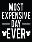 MOST EXPENSIVE DAY EVER shirt Disney World Vacation Mickey Mouse Disneyland