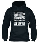 Im Problem Solver But I Can't Fix Stupid - I'm A Can't Standard College Hoodie