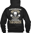 Train Operator My Craft - Allows Me To Move Anything In Standard College Hoodie