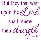 But They That Wait Upon The Lord Shall Renew Their Strength - Vinyl Decal 292