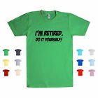 I'm Retired Do It Yourself Retire Grandpa Retirement Funny Quotes Unisex T Shirt