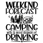 Weekend Forecast Camping With Good Chance Drinking - Vinyl Decal Free Ship 2031