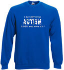 86a. Autism Sweatshirt,Hoodie, I don't suffer from Autism, I enjoy it