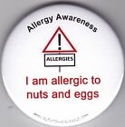 Diet Allergy Awareness Button Badge, I'm Allergic to Nuts and Eggs