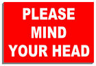 PLEASE MIND YOUR HEAD SIGN PLAQUE NOTICE 9167